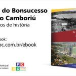 """""""Do Arraial do Bonsucesso a Balneário Camboriú – Mais de 50 anos de História"""" está disponível em ebook"""