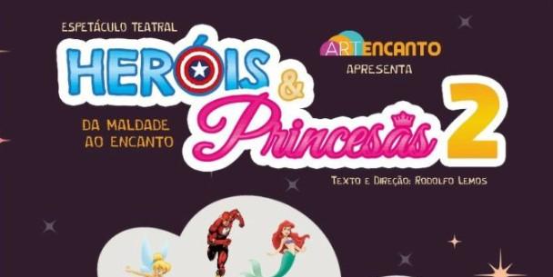 5 de agosto: Espetáculo Heróis e Princesas 2, da maldade ao encanto