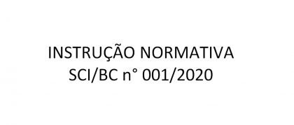 INSTRUÇÃO NORMATIVA SCI/BC n° 001/2020