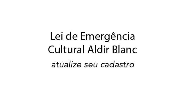 Lei de Emergência Cultural Aldir Blanc – atualize seu cadastro