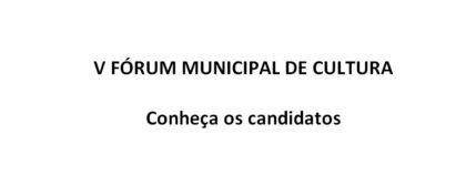 V FÓRUM MUNICIPAL DE CULTURA – Conheça os candidatos