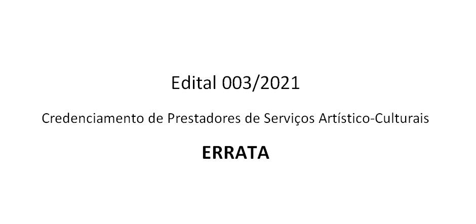 ERRATA – Edital 003/2021 – Credenciamento de Prestadores de Serviços Artístico-Culturais