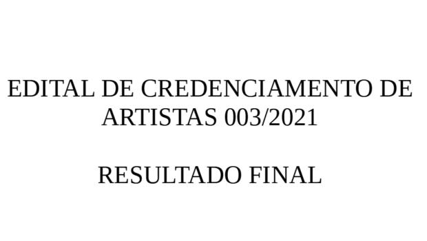 Credenciamento de Artistas – Edital 003/2021 – Resultado Final